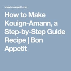 How to Make Kouign-Amann, a Step-by-Step Guide Recipe | Bon Appetit