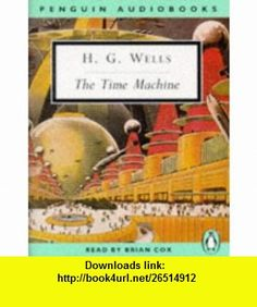 The Time Machine (9780140861730) H.G. Wells, Brian Cox , ISBN-10: 0140861734  , ISBN-13: 978-0140861730 ,  , tutorials , pdf , ebook , torrent , downloads , rapidshare , filesonic , hotfile , megaupload , fileserve