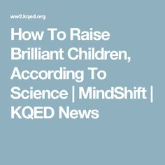 How To Raise Brilliant Children, According To Science | MindShift | KQED News