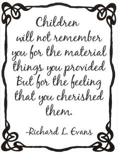 regardless of big or small material things, it is love they really need the most & not just the words, but actions! Quotes For Kids, Great Quotes, Quotes To Live By, Me Quotes, Inspirational Quotes, Quotes Children, Super Quotes, Motivational, Family Quotes