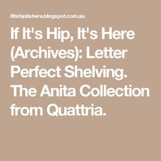 If It's Hip, It's Here (Archives): Letter Perfect Shelving. The Anita Collection from Quattria.