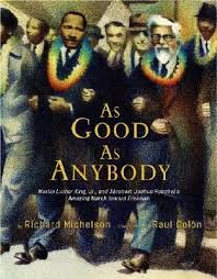 Michelson, R. (2008). As good as anybody: Martin Luther King Jr. and Abraham Joshua Heschel's amazing march toward freedom. New York, NY: A. A. Knopf. Call# J 323.092 M