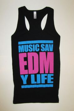 """""""Music Saved My Life"""" #EDM #rave WHERE CAN I BUY THIS?!?!"""