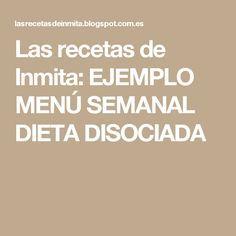 Las recetas de Inmita: EJEMPLO MENÚ SEMANAL DIETA DISOCIADA