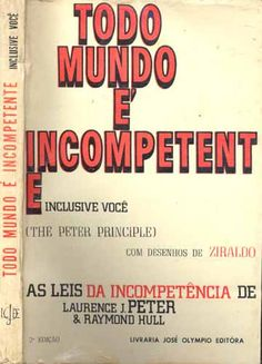 Todo Mundo é Incompetente Inclusive Você - Peter & Hull - José Olympio