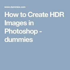 How to Create HDR Images in Photoshop - dummies