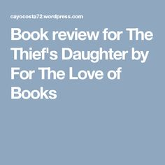 Book review for The Thief's Daughter by For The Love of Books