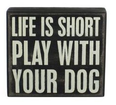 Life is short . . . .