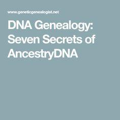 DNA Genealogy: Seven Secrets of AncestryDNA