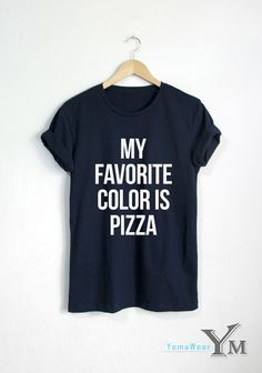 My Favorite Color is Pizza T-shirt Pizza Slice shirt Fashion Hipster Unisex tshirt tumblr Pinterest by YomaWear on Etsy