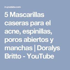 5 Mascarillas caseras para el acne, espinillas, poros abiertos y manchas    Doralys Britto - YouTube