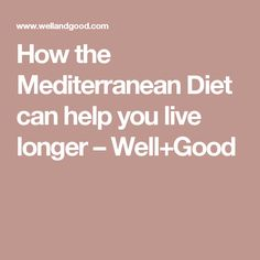 How the Mediterranean Diet can help you live longer – Well+Good