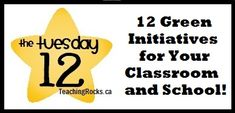 The Tuesday 12: 12 Green Initiatives for Your Classroom and School! Check out www.teachingrocks.ca for 12 great ideas!