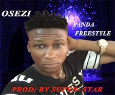 Here is another hit track form Osezi titled: Panda Freestyle produce by Super-star. He is a song writer, Hip-Hop and also a Raper.