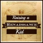Raising a Renaissance Kid - great ideas for meeting the needs of kids who are interested in everything!
