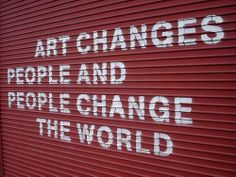 #Art changes #people and people change the #world