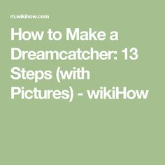 How to Make a Dreamcatcher: 13 Steps (with Pictures) - wikiHow