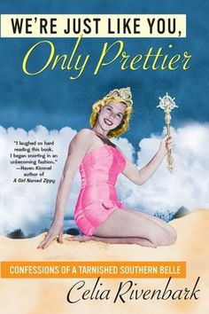 We're Just Like You, Only Prettier: Confessions of a Tarnished Southern Belle by Celia Rivenbark., laugh out loud funny! Southern Humor, Southern Belle, Southern Charm, Simply Southern, Southern Women, Southern Living, Southern Sayings, Southern Comfort, Southern Prep