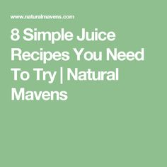 8 Simple Juice Recipes You Need To Try | Natural Mavens