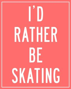 8 x 10 PRINT I'd Rather Be Skating art beautiful cool nice children sport. $10.00, via Etsy.