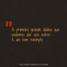 A primeira grande dádiva que podemos dar aos outros é um bom exemplo.