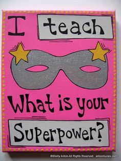 Classroom Sign I teach...What is you Superpower?