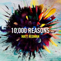 10,000 Reasons (Bless the Lord) - Matt Redman (Best Worship Song Ever) (with Lyrics) - YouTube
