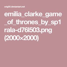 emilia_clarke_game_of_thrones_by_sp1rala-d76l503.png (2000×2000)