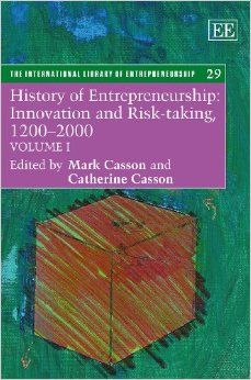 History of entrepreneurship : innovation and risk-taking, 1200-2000 / edited by Mark Casson and Catherine Casson