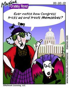 Maxine: Ever notice how Congress tricks is and treats themselves?
