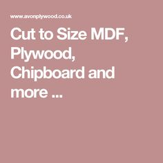 Cut to Size MDF, Plywood, Chipboard and more ...