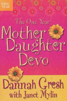 365 devotions for moms and their 8-12 year old daughters by Dannah Gresh.