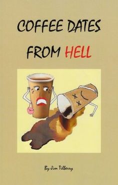 Coffee Dates from Hell is a book of short stories revolving around the horrid coffee date. These are fictional accounts from everyday people as well as famous characters.