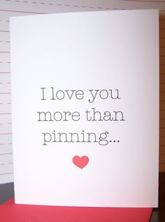 I Love You More than Pinning Card...gotta love Pinterest