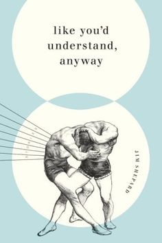 Book Cover// Like You'd Understand, Anyway, by Jim Shepard - Designer: Jason Booher
