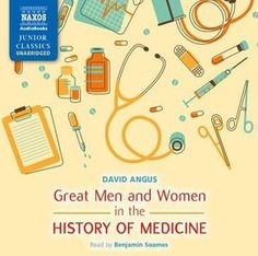 Great Men and Women in the History of Medicine, http://www.e-librarieonline.com/great-men-and-women-in-the-history-of-medicine/