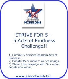 ASA Missions STRIVE FOR 5! 5 Acts of Kindness Challenge! Helping feed, protect and empower children around the world! Creating the change we wish to see!