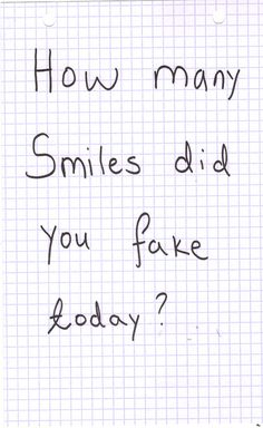 """How many smiles did you fake today?"" Something to ponder on... How many, why and was it necessary?"