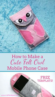 Cute Felt Owl Phone Case - This is an easy sewing project that can be made in a day. Find out how to make it and download free templates in this post...