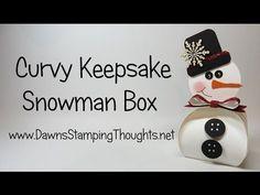 Curvy Keepsake Snowman Box video | Dawn's Stamping Thoughts | Bloglovin'