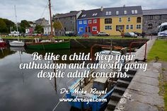 Be like a child. Keep your enthusiasm and curiosity going despite adult concerns. #inspirationalquotes #motivationalquotes #motivational #inspirational #dailymotivation #getinspired #motivationalmd #goodday #iloveCanada #explorenorthernireland