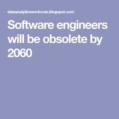 Software engineers will be obsolete by 2060 Future Tech, Engineers, Software, Coding, Programming
