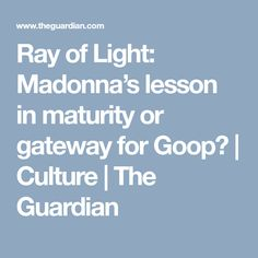 Ray of Light: Madonna's lesson in maturity or gateway for Goop? | Culture | The Guardian