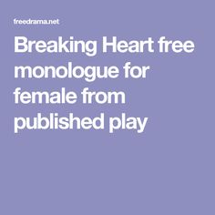 Breaking Heart free monologue for female from published play