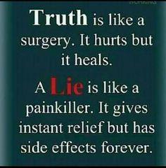Truth is like a surgery. Lies are like painkiller.