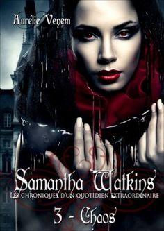 Couverture de Samanta Watkins ou Les chroniques d'un quotidien extraordinaire, tome 3 : Chaos