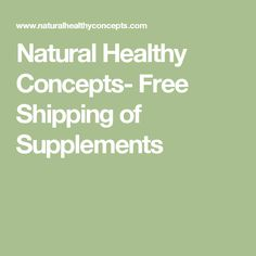 Natural Healthy Concepts- Free Shipping of Supplements