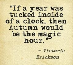 Victoria Erickson about Fall Victoria Erickson, Quotes To Live By, Me Quotes, Autumn Quotes And Sayings, Quotes About Autumn, Fall Poems, Qoutes, Author Quotes, Sunday Quotes