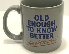 Old Enough To Know Better Too Old To Care Vintage STONEWEAR 1980's Carlton Cards Coffee Mug Tea Cup