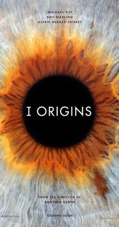 I Origins (2014)  After about 20 minutes, I was ready to give into a nap but then things changed and I really got into the movie.  I recommend it (but it's not like A+ - maybe B).